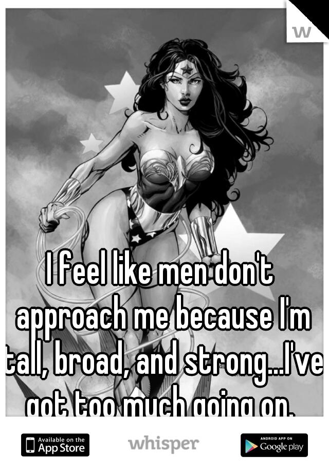 Men dont approach me