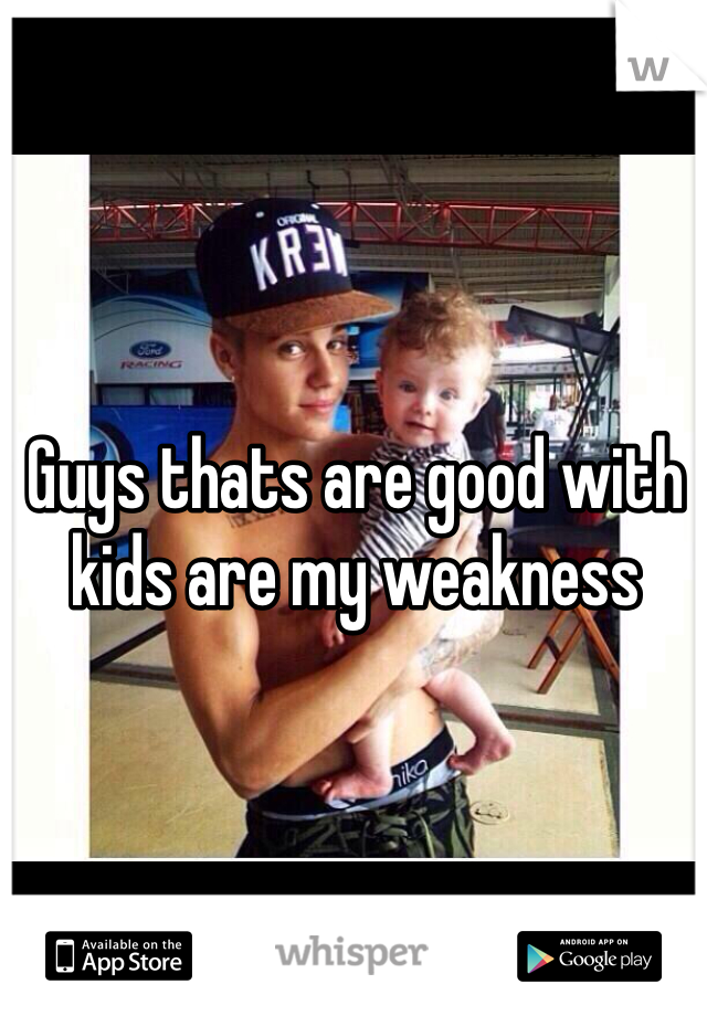 Guys thats are good with kids are my weakness