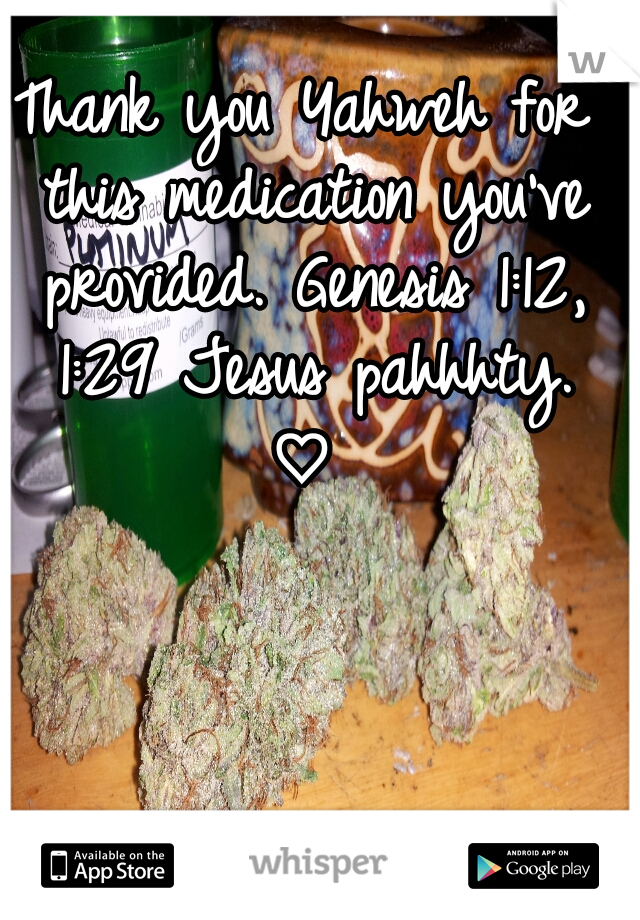 Thank you Yahweh for this medication you've provided. Genesis 1:12, 1:29 Jesus pahhhty. ♡
