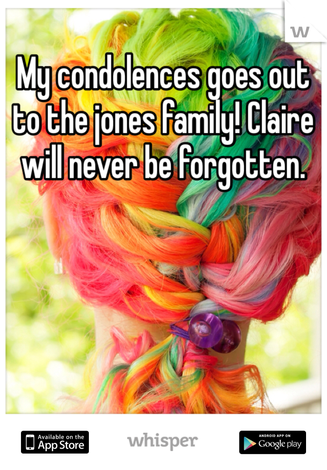 My condolences goes out to the jones family! Claire will never be forgotten.