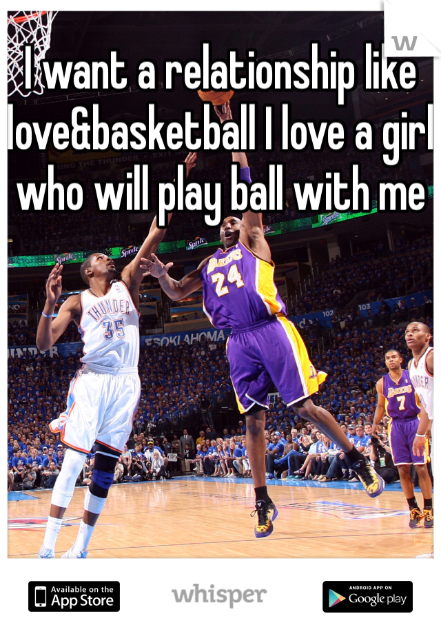 I want a relationship like love&basketball I love a girl who will play ball with me