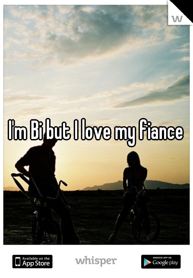 I'm Bi but I love my fiance