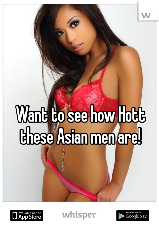 Want to see how Hott these Asian men are!