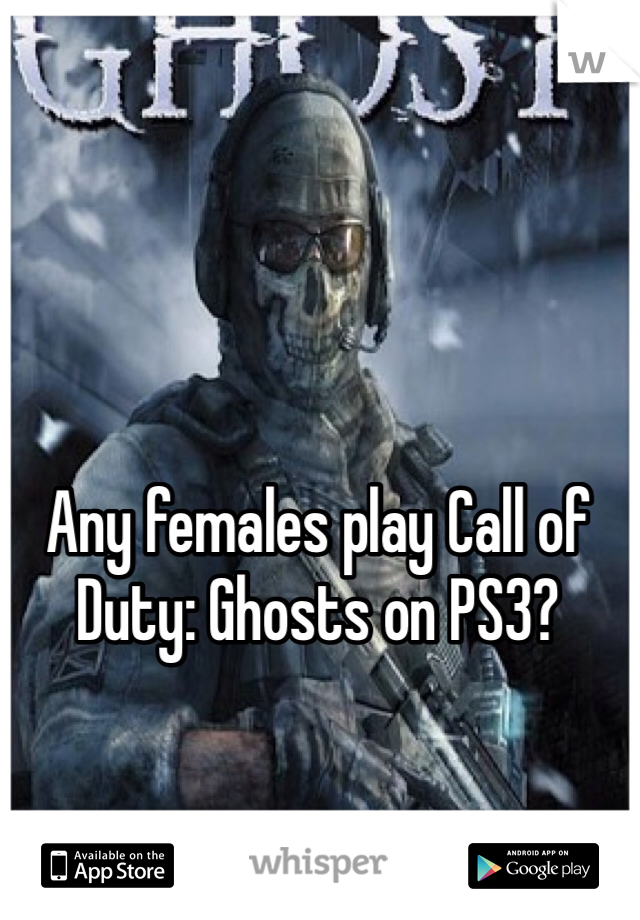 Any females play Call of Duty: Ghosts on PS3?