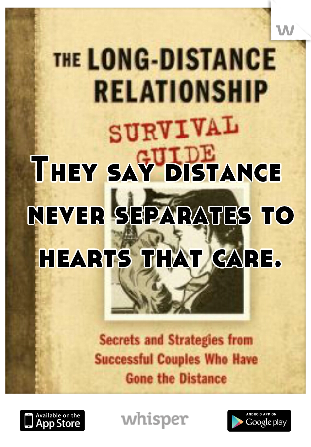 They say distance never separates to hearts that care.