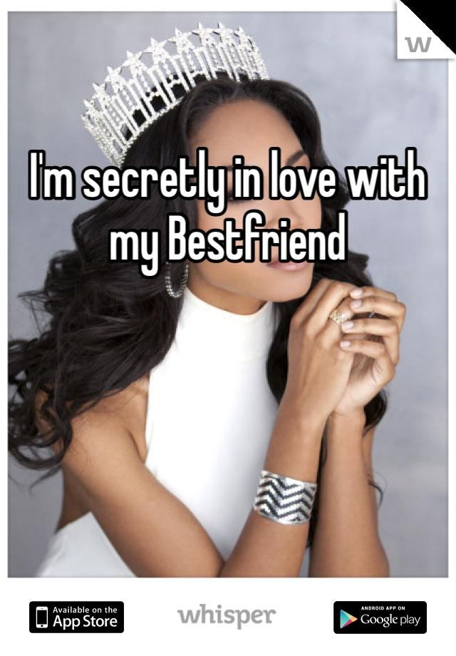 I'm secretly in love with my Bestfriend