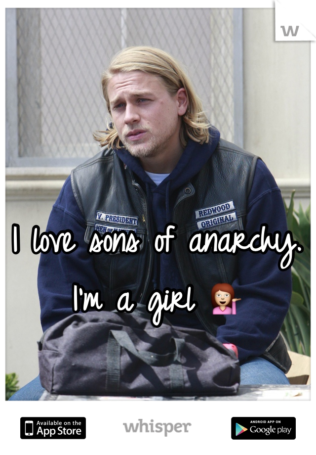 I love sons of anarchy. I'm a girl 💁