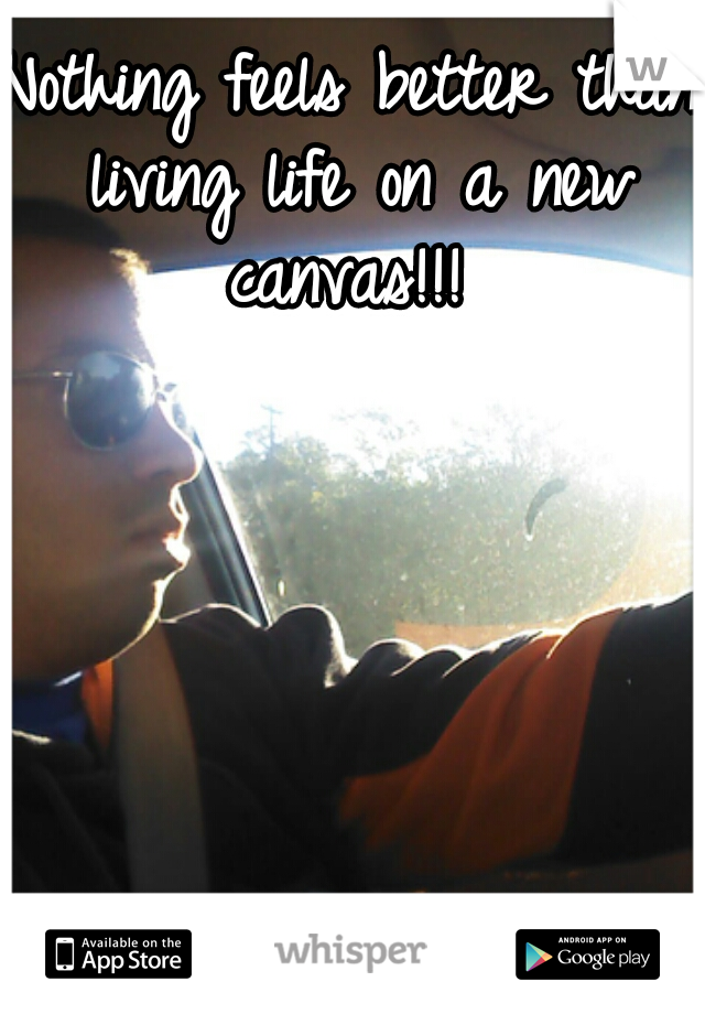 Nothing feels better than living life on a new canvas!!!