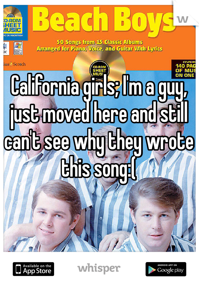 California girls; I'm a guy, just moved here and still can't see why they wrote this song:(
