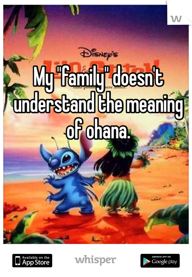 "My ""family"" doesn't understand the meaning of ohana."