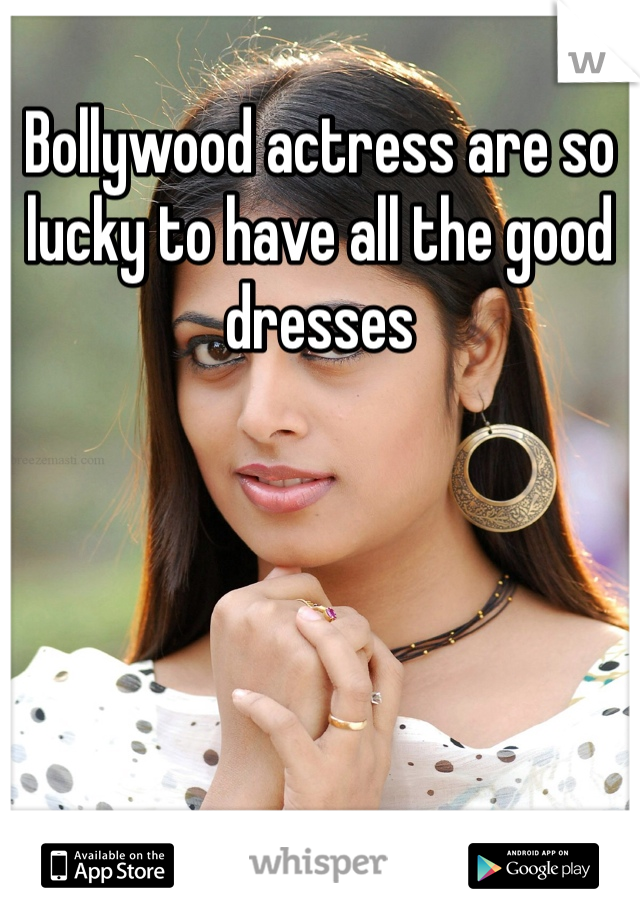 Bollywood actress are so lucky to have all the good dresses