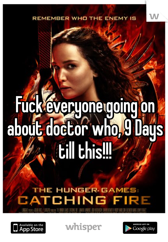 Fuck everyone going on about doctor who, 9 Days till this!!!