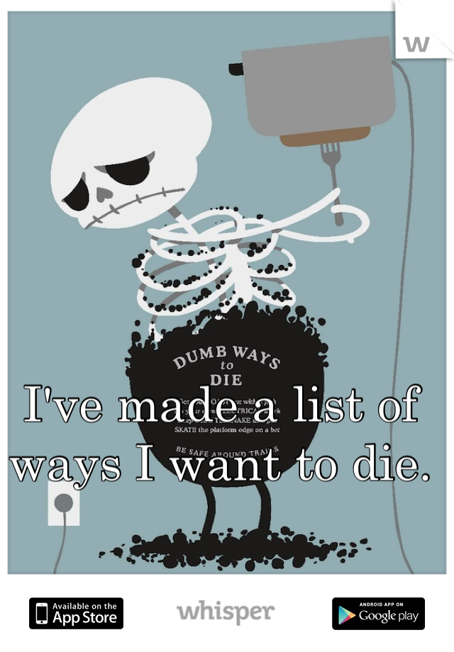 I've made a list of ways I want to die.