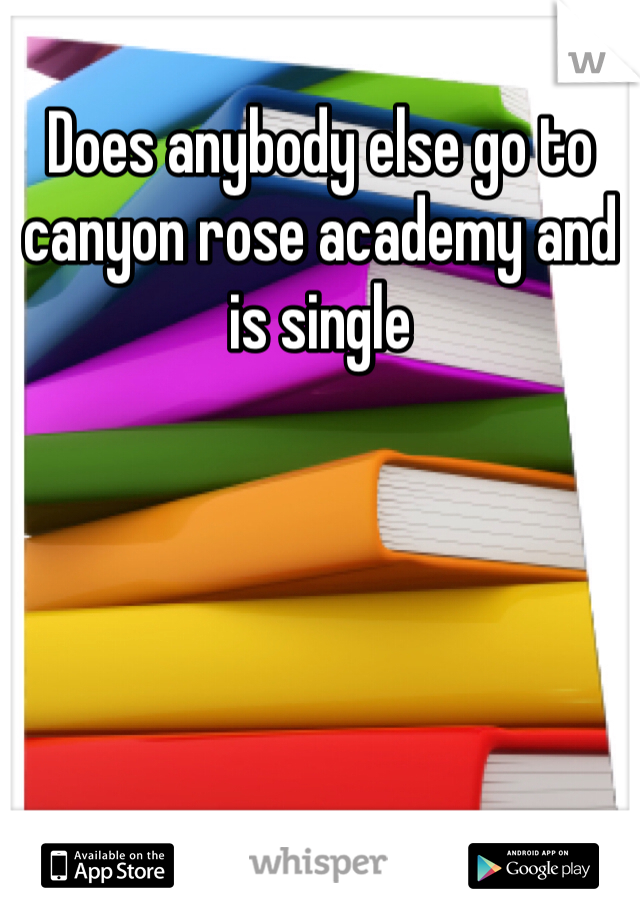 Does anybody else go to canyon rose academy and is single