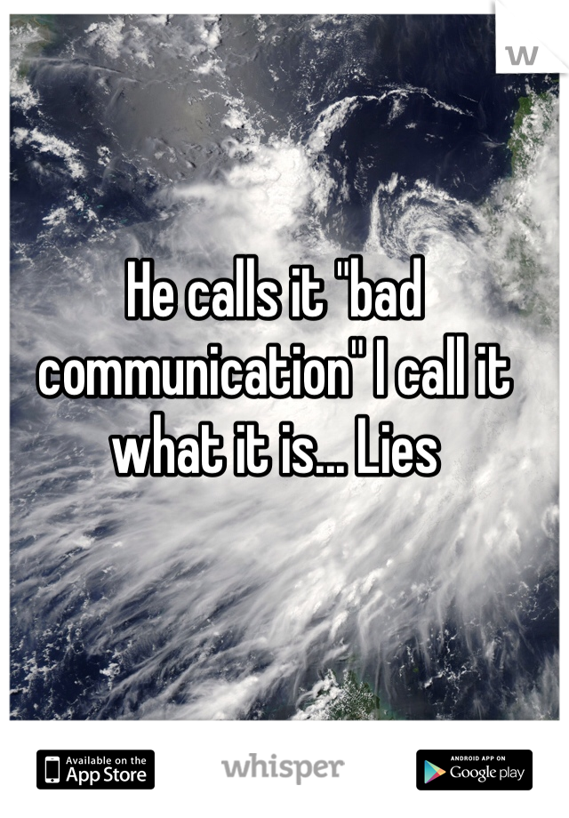 "He calls it ""bad communication"" I call it what it is... Lies"