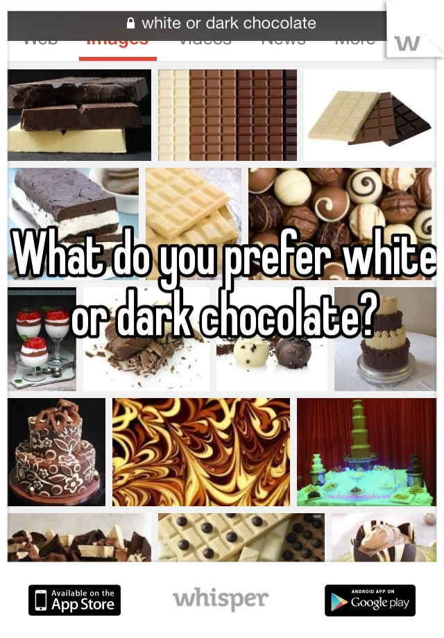 What do you prefer white or dark chocolate?