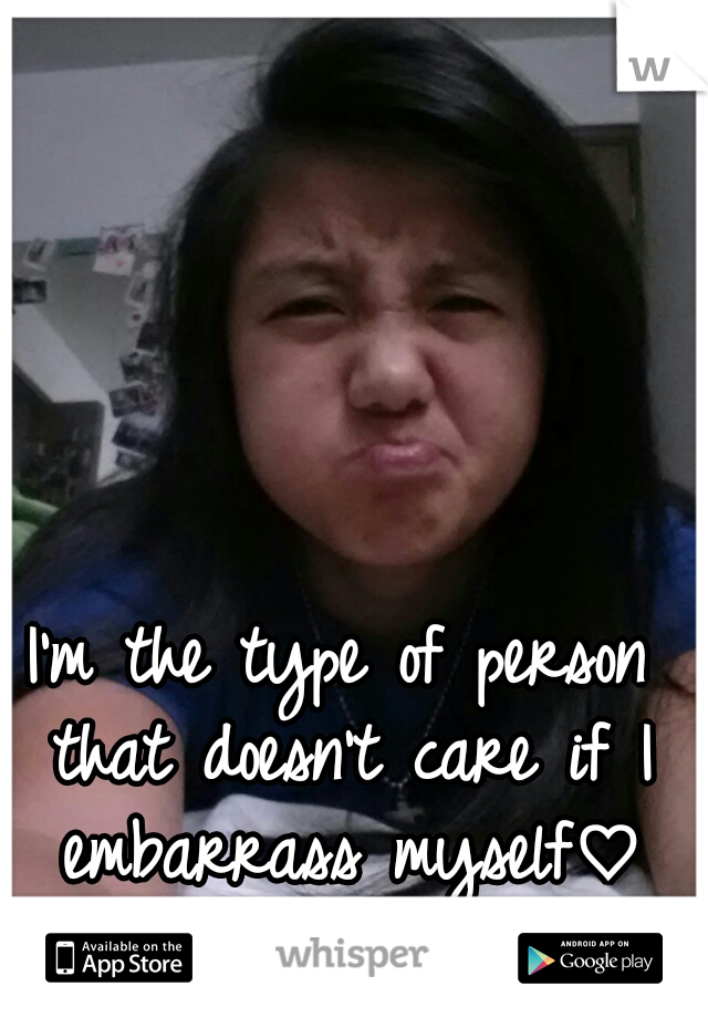 I'm the type of person that doesn't care if I embarrass myself♡