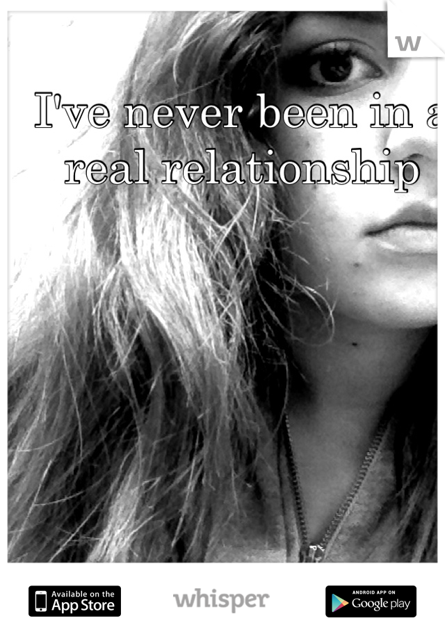 I've never been in a real relationship