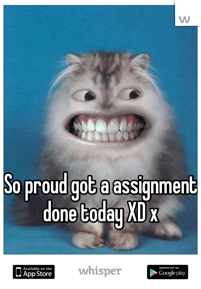 So proud got a assignment done today XD x