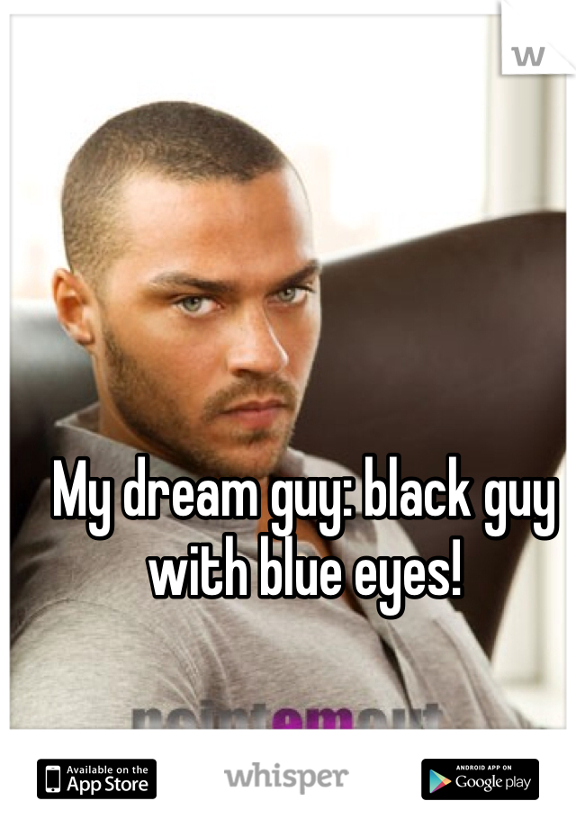 My dream guy: black guy with blue eyes!