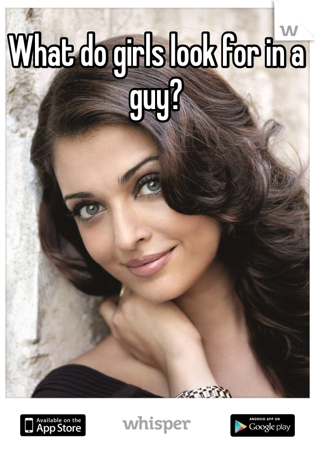 What do girls look for in a guy?