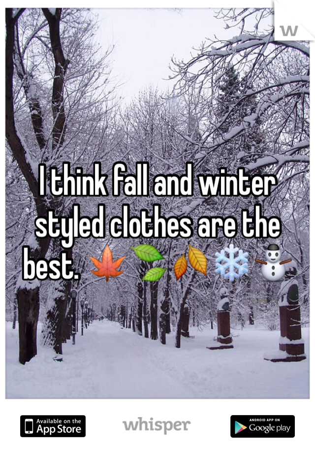 I think fall and winter styled clothes are the best. 🍁🍃🍂❄️⛄️