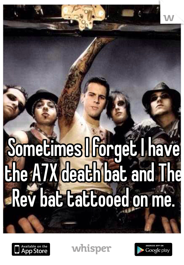 Sometimes I forget I have the A7X death bat and The Rev bat tattooed on me.