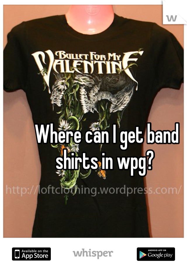 Where can I get band shirts in wpg?