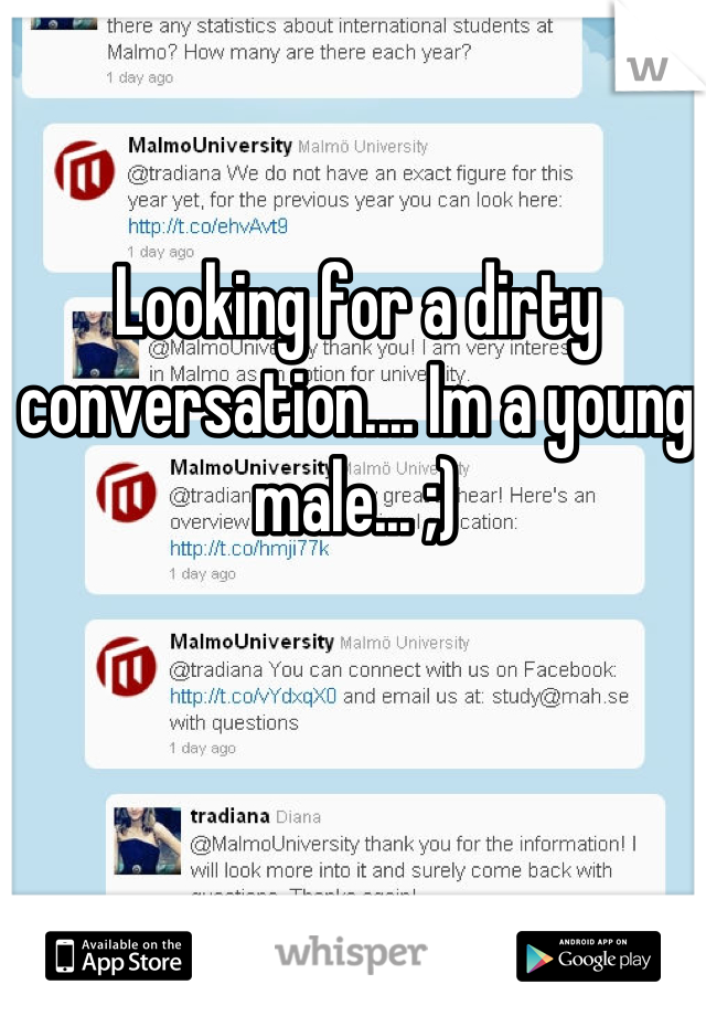 Looking for a dirty conversation.... Im a young male... ;)