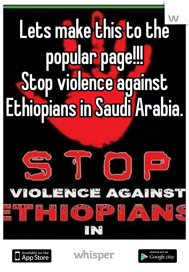 Lets make this to the popular page!!! Stop violence against Ethiopians in Saudi Arabia.