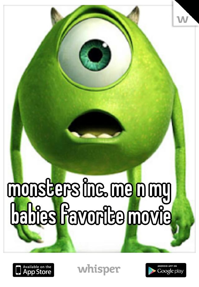 monsters inc. me n my babies favorite movie