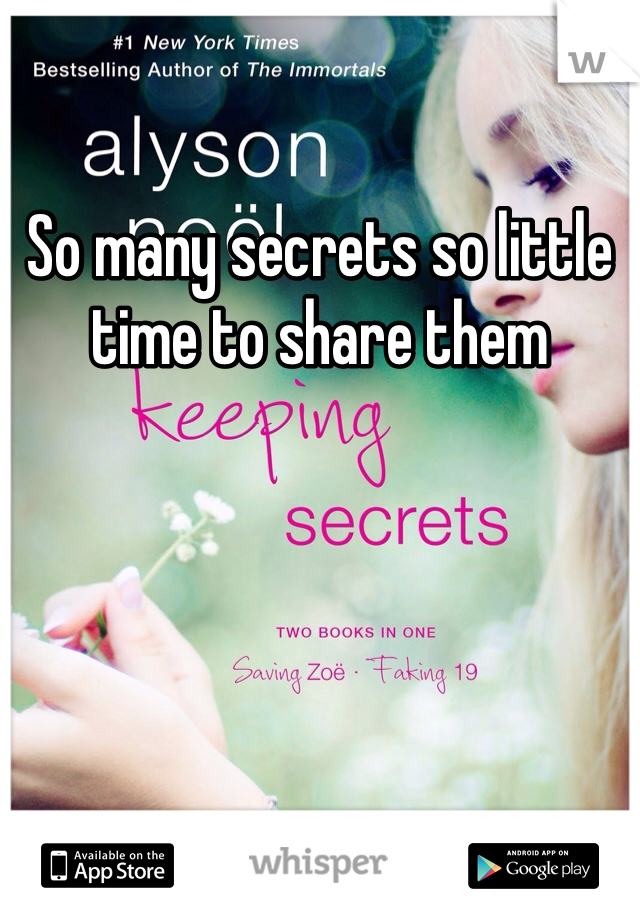 So many secrets so little time to share them