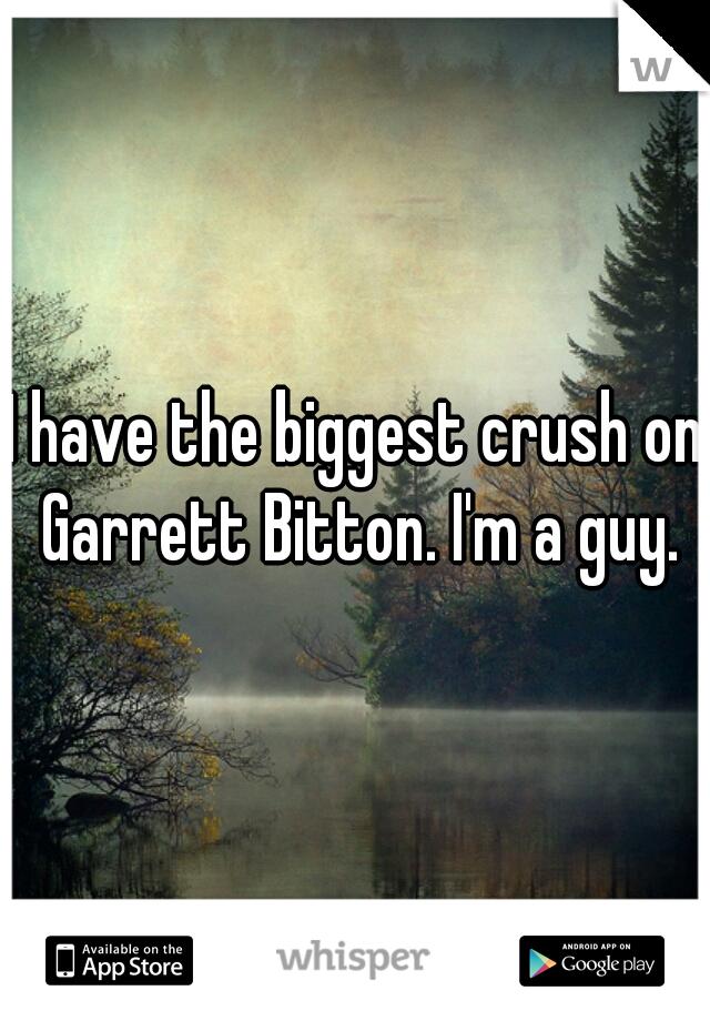 I have the biggest crush on Garrett Bitton. I'm a guy.