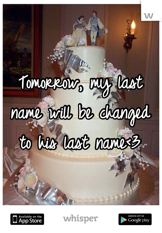 Tomorrow, my last name will be changed to his last name<3
