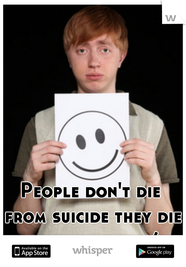 People don't die from suicide they die from sadness :/