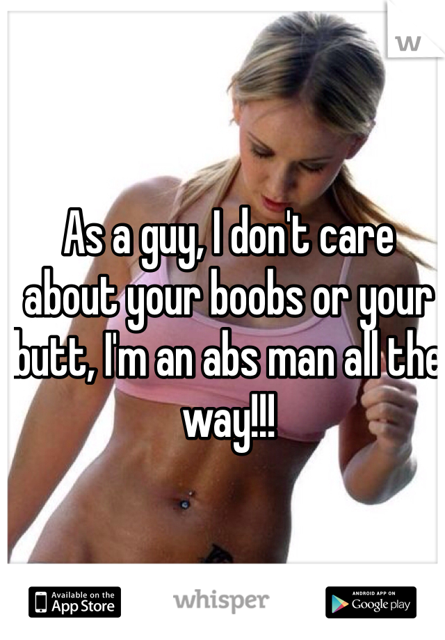 As a guy, I don't care about your boobs or your butt, I'm an abs man all the way!!!