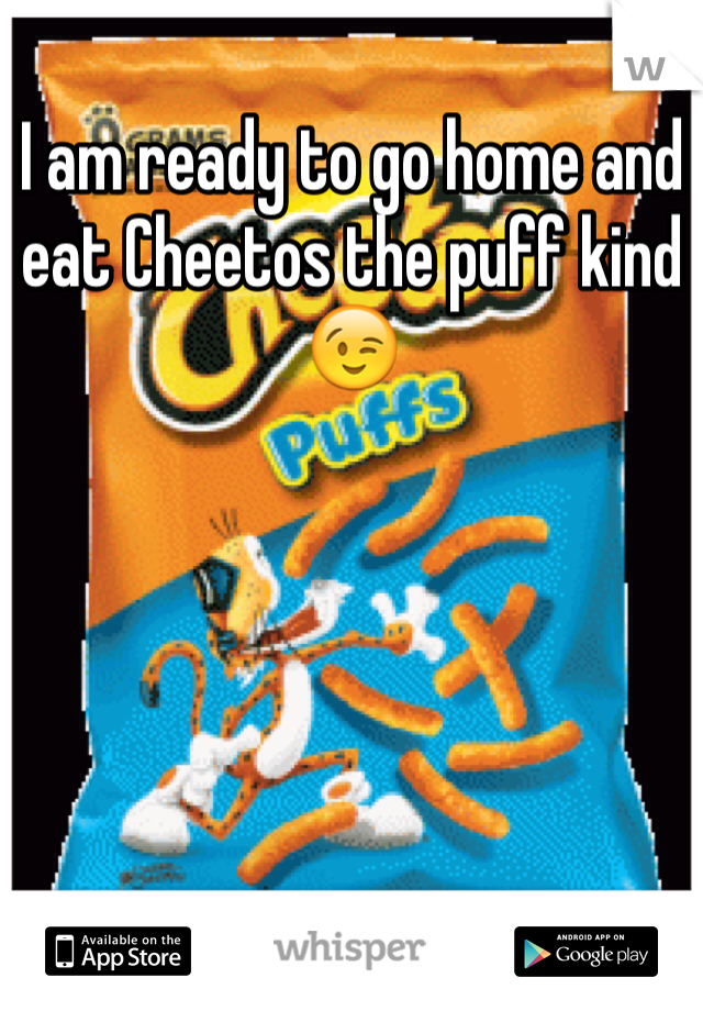 I am ready to go home and eat Cheetos the puff kind 😉