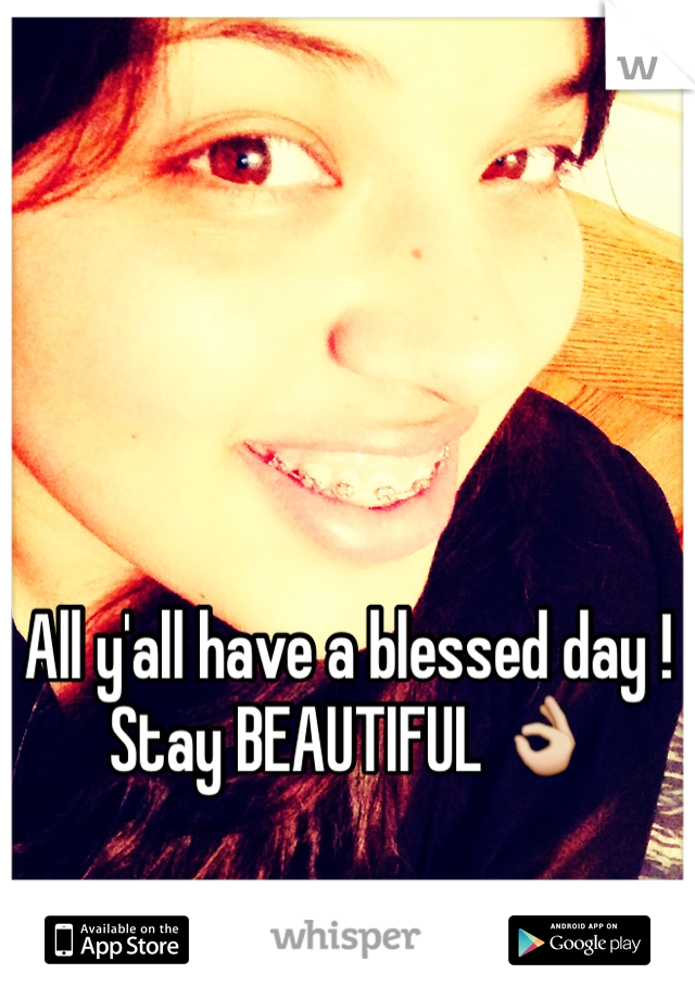 All y'all have a blessed day ! Stay BEAUTIFUL 👌