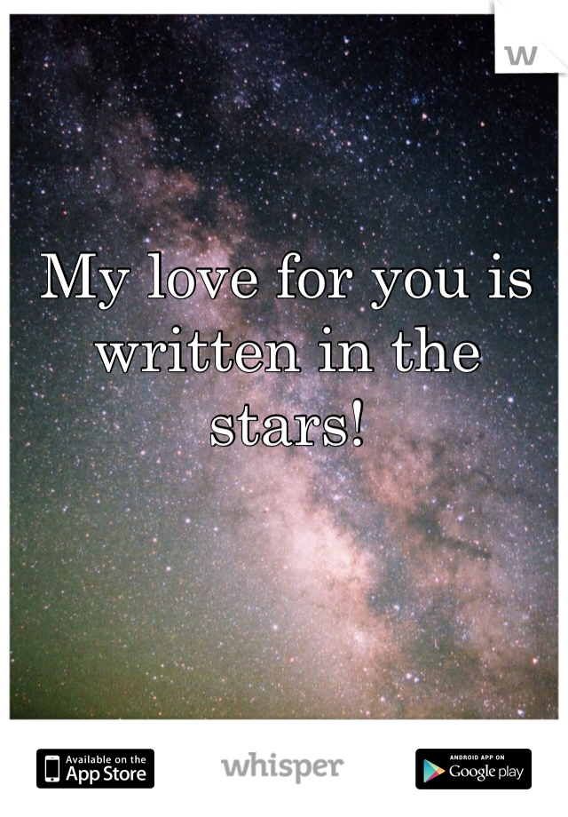 My love for you is written in the stars!