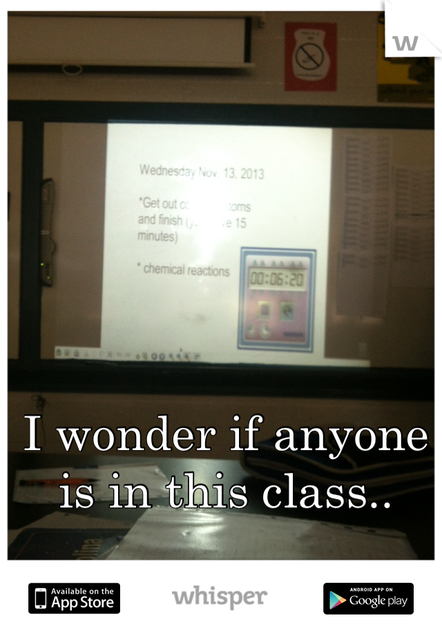 I wonder if anyone is in this class..