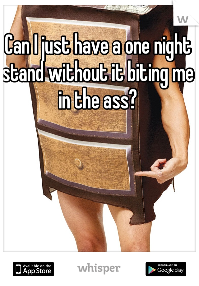 Can I just have a one night stand without it biting me in the ass?