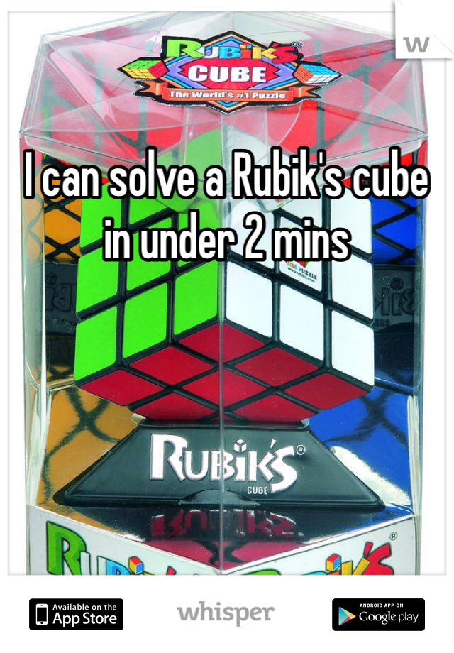 I can solve a Rubik's cube in under 2 mins