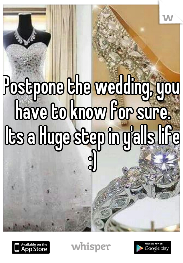 Postpone the wedding, you have to know for sure. Its a Huge step in y'alls life :)