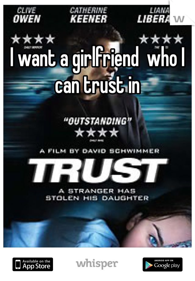 I want a girlfriend  who I can trust in
