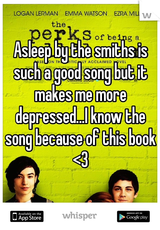 Asleep by the smiths is such a good song but it makes me more depressed...I know the song because of this book <3