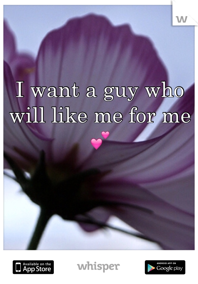 I want a guy who will like me for me💕