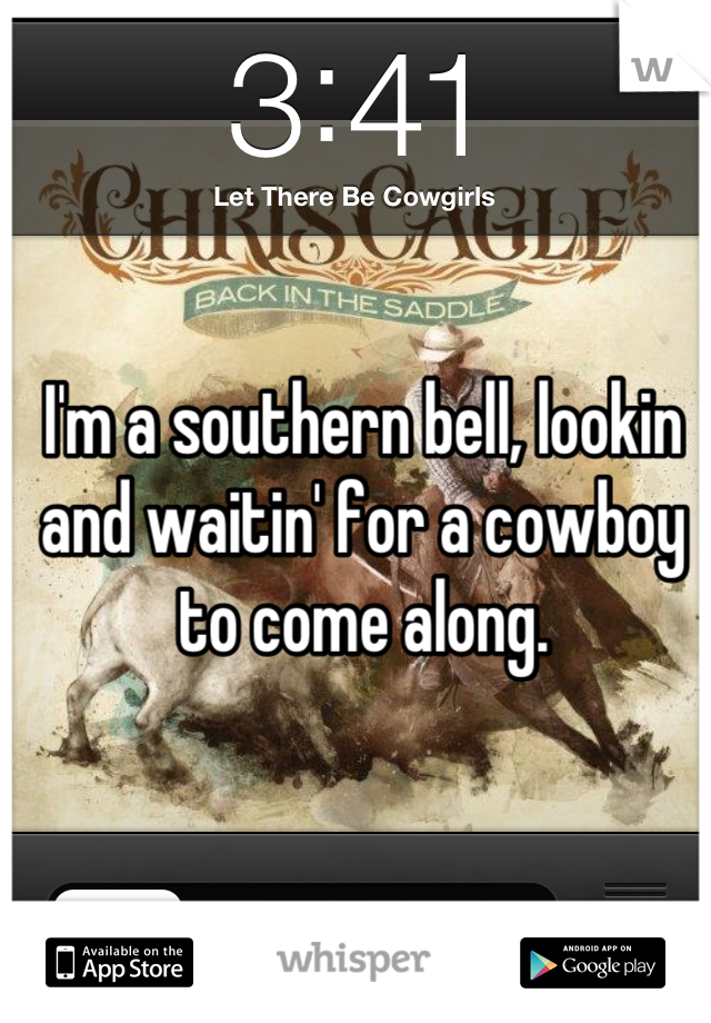 I'm a southern bell, lookin and waitin' for a cowboy to come along.