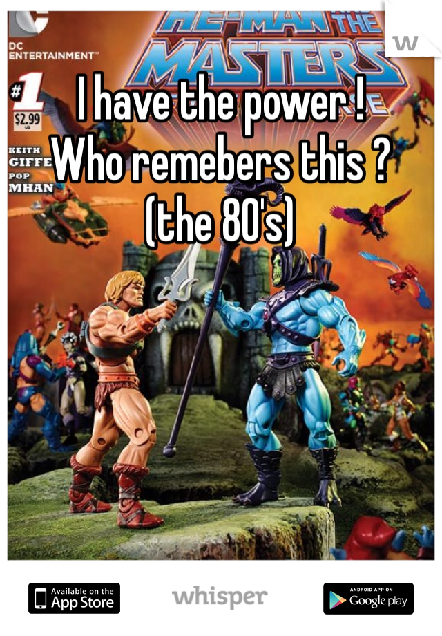 I have the power ! Who remebers this ? (the 80's)