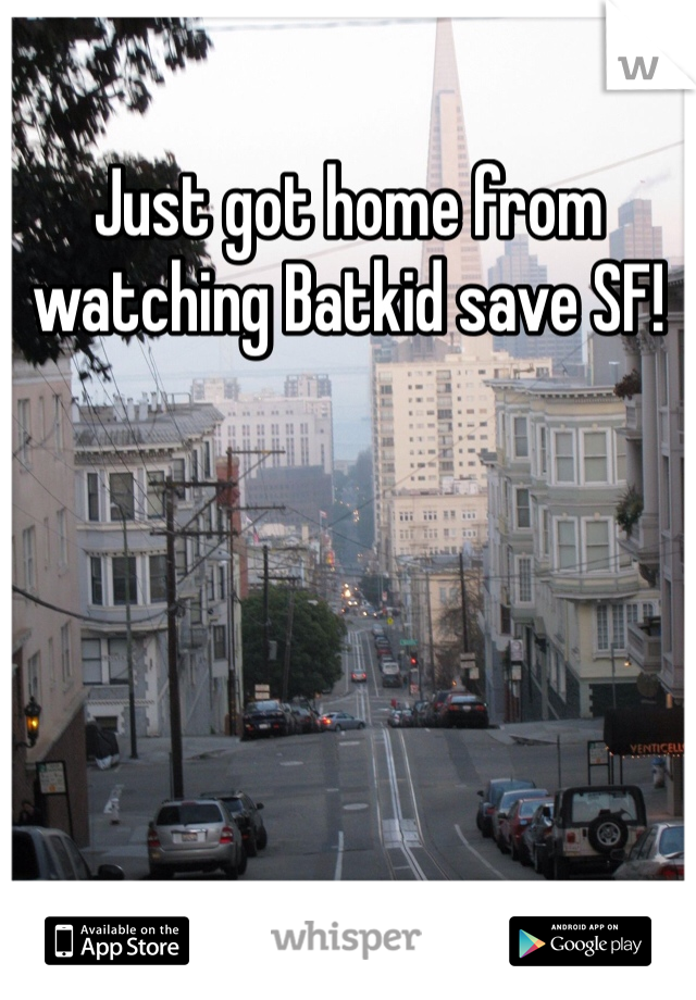 Just got home from watching Batkid save SF!
