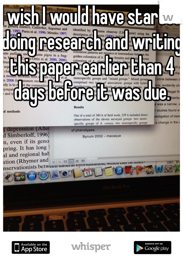 I wish I would have started doing research and writing this paper earlier than 4 days before it was due.